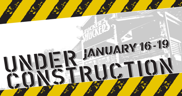 Tucker's Shucker under construction Jan 16-19