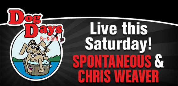 Spontaneous 5pm & Chris Weaver Band 10pm 6/24 Dog Days